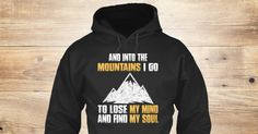 Love Mountains 07 Sweatshirt from Love The Mountains &lts , a custom product made just for you by Teespring. With world-class production and customer support, your satisfaction is guaranteed. - And Into The Mountains I Go To Lose My Mind And...