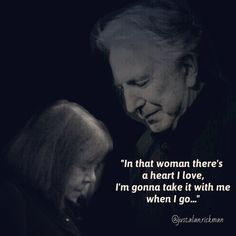 """""""In that woman there's a heart I love, I'm gonna take it with me when I go...."""""""