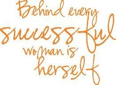 """Behind every successful woman is herself"" - love this!"