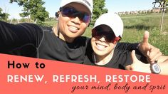 How to Renew, Refresh, Restore your Mind, Body and Spirit
