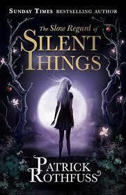 Título: The Slow Regard of Silent Things Autor: Patrick Rothfuss Publicação: 28 de outubro de 2014 Número de páginas: 176 páginas Editora: Gollancz ISBN:9781473209343 The Slow Regard of Silent Thi...