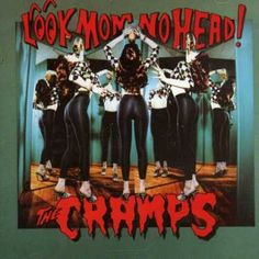 Cramps - Look Mom No Head