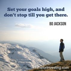 Motivational quote: Set your goals high, and don't stop till you get there. ~ Bo Jackson