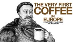 Coffee in Europe powered by Polish king Jan III Sobieski