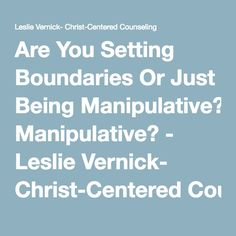 Are You Setting Boundaries Or Just Being Manipulative? - Leslie Vernick- Christ-Centered Counseling