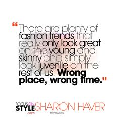 """There are plenty of fashion trends that really only look great on the young and skinny and simply look juvenile on the rest of us.""  For more daily stylist tips + style inspiration, visit: https://focusonstyle.com/styleword/ #fashionquote #styleword"