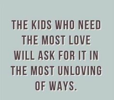 The kids who need the most love..