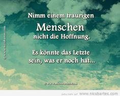 Nimm einem traurigen Menschen nicht die Hoffnung, es könnte… | Facebook Sprüche - Zitate & Rezepte auf Zitatekoch.de
