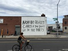 Funny Signs ~ StreetMural, building, nobody really cares if you don't go to the party Sad Relationship Quotes, A Well Traveled Woman, Be True To Yourself, Mood, Lettering, Typography, Funny Signs, Inspire Me, Funny Pictures