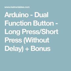Arduino - Dual Function Button - Long Press/Short Press (Without Delay) + Bonus