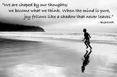 We are shaped by our thoughts