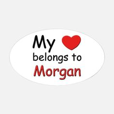 my_heart_belongs_to_morgan_oval_decal.jpg (750×750)
