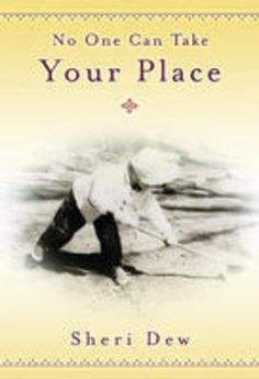 No One Can Take Your Place by Sheri Dew  from Deseret Book