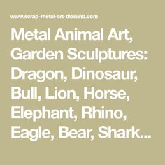 Metal Animal Art, Garden Sculptures: Dragon, Dinosaur, Bull, Lion, Horse, Elephant, Rhino, Eagle, Bear, Shark statues