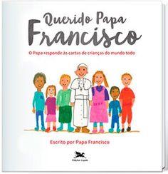 Querido Papa Francisco - o Papa Responde Às Perguntas de Crianças do Mundo Todo