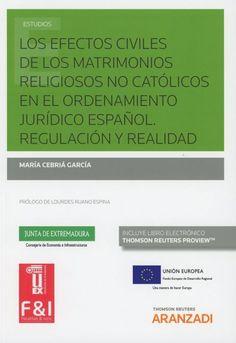 Los efectos civiles de los matrimonios religiosos no católicos en el ordenamiento jurídico español : regulación y realidad / María Cebriá García.   Thomson Reuters Aranzadi, 2019 Discovery, Authors