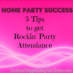 Holding a Home Party? The best parties start with ROCKIN' ATTENDANCE! Here's how to get it!!! #homeparty #partyplan #partytips