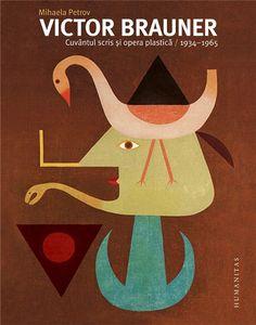 Victor Brauner. Cuvantul scris si opera plastica 1934 - 1965 de Mihaela Petrov editie 2012