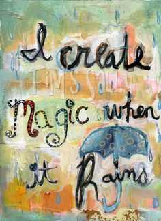 Items similar to I create magic when it rains -  art print by Mindy Lacefield word art on Etsy. , via Etsy.