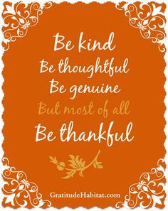Be Kind, Thoughtful, Genuine And Most Of All Thankful. #thankful Http: