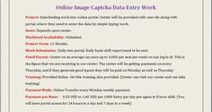 Online data entry work   more info...  You tube link    :-  http://www.youtube.com/watch?v=U5xmBHRgAyY         http://gtobpoprojects.blogspot.in/2013/08/online-image-captcha-data-entry-work.html http://www.youtube.com/watch?v=U5xmBHRgAyY