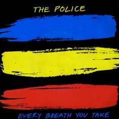The Police, Every Breath You Take. LOVE the primary colors on the album cover.