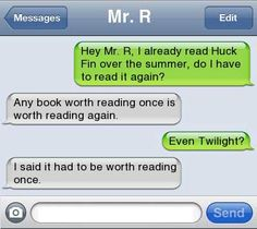:) A nice dig at Twilight. Not that I would want to read Huck Finn very many times...