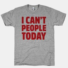 "Long day full of people-ing? Coffee can't bring you up? Throw your hands in the air and just proclaim, ""I can't people today!"" Might as well warn the others. Free domestic U.S. shipping on all orders of $50 or more."