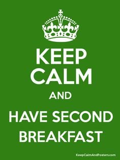 Keep Calm and Have Second Breakfast