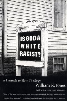 Is God A White Racist?: A Preamble to Black Theology by William R. Jones. A landmark critique of the black church's treatment of evil and the nature of suffering. In this powerful examination of the early liberation methodology.