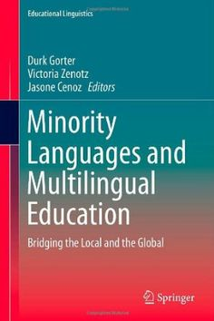 Minority languages and multilingual education : bridging the local and the global / Durk Gorter, Victoria Zenotz, Jasone Cenoz, editors (2014)