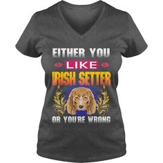 Either You Like IRISH SETTER Wrong #gift #ideas #Popular #Everything #Videos #Shop #Animals #pets #Architecture #Art #Cars #motorcycles #Celebrities #DIY #crafts #Design #Education #Entertainment #Food #drink #Gardening #Geek #Hair #beauty #Health #fitness #History #Holidays #events #Home decor #Humor #Illustrations #posters #Kids #parenting #Men #Outdoors #Photography #Products #Quotes #Science #nature #Sports #Tattoos #Technology #Travel #Weddings #Women