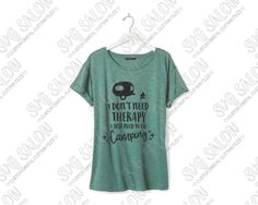 I Don't Need Therapy I Just Need To Go Camping Custom DIY Iron On Vinyl Shirt…