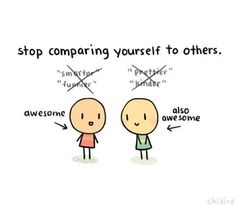 """don't compare - YOU are awesome! """"Comparison is the thief of Joy"""" - Teddy Roosevelt (?)"""