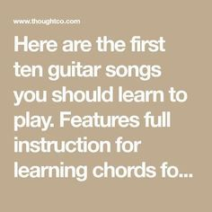 Here are the first ten guitar songs you should learn to play. Features full instruction for learning chords for each song and single note riffs where appropriate. Guitar Songs For Beginners, Basic Guitar Lessons, Guitar Chords For Songs, Guitar Tips, Music Guitar, Piano Lessons, Music Lessons, Ukulele Chords, Music Songs