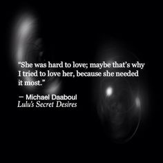 Maybe the problem was how you viewed her to be hard to love... Maybe you didn't deserve her then...
