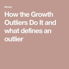 How the Growth Outliers Do It and what defines an outlier