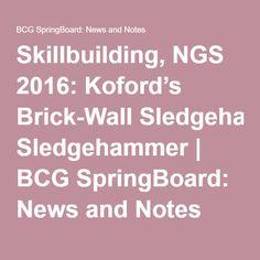 Skillbuilding, NGS 2016: Koford's Brick-Wall Sledgehammer | BCG SpringBoard: News and Notes