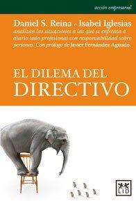 El dilema del directivo de Daniel S. Reina e Isabel Iglesias. Máis información no catálogo: http://kmelot.biblioteca.udc.es/record=b1515698~S13*gag