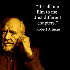 """""""It's all one film to me. Just different chapters. Quote Movie, Film Movie, Cinema Quotes, Film Quotes, Filmmaking Quotes, I Look To You, Robert Altman, Artist Quotes, Film Inspiration"""
