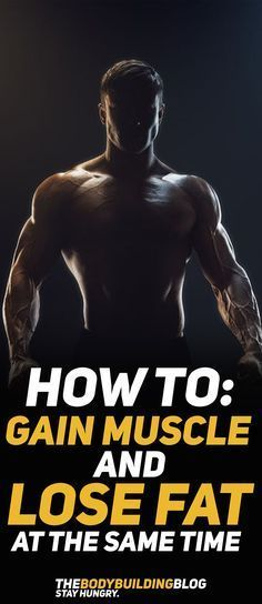 Find out How To Gain Muscle and Lose Fat at the Same Time! #fitness #gym #exercise #workout #muscle