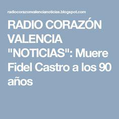"""RADIO CORAZÓN VALENCIA  """"NOTICIAS"""": Muere Fidel Castro a los 90 años"""