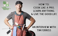 How to cook like a pro- learn anything- and live the good life- an interview with 4 Hour Chef author Tim Ferriss