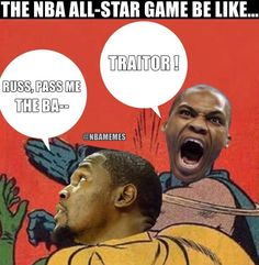 RT @NBAMemes: When Kevin Durant asks Russell Westbrook for the ball during the All-Star Game... - http://nbafunnymeme.com/nba-funny-memes/rt-nbamemes-when-kevin-durant-asks-russell-westbrook-for-the-ball-during-the-all-star-game