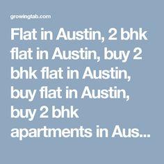 Flat in Austin, 2 bhk flat in Austin, buy 2 bhk flat in Austin, buy flat in Austin, buy 2 bhk apartments in Austin, 3 bhk flat in Austin, buy 3 bhk flat in Austin, buy 3 bhk apartments in Austin, 1 bhk flat in Austin, buy 1 bhk flat in Austin, buy 1 bhk apartments in Austin http://growingtab.com/ad/real-estate-flats-for-sale/209/united-states/3223/texas/43776/austin