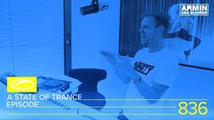 A State Of Trance Episode 836 (#ASOT836) - ADE Special Armin Van Buuren, Leiden, A State Of Trance, Trance Music, Best Dj, Internet Radio, Electronic Music, King, Youtube