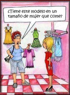 ":) For those of you who didn't pay attention in high school Spanish, this says, ""Do you have this style in a size for women who eat?"" :)"
