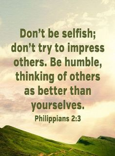"""faithful-in-christ: """" Philippians (NLT) Don't be selfish; don't try to impress others. Be humble, thinking of others as better than yourselves. Bible Verses Quotes, Bible Scriptures, Words Quotes, Sayings, Biblical Quotes, Selfish Quotes, Christian Quotes, Christian Faith, Christian Posters"""