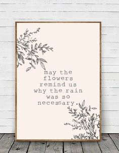 Art Print Poster May the Flowers Remind Us Why the Rain was Necessary - Trend Nature Quotes 2020 Great Quotes, Quotes To Live By, Me Quotes, Inspirational Quotes, Beautiful Words, Cool Words, Wise Words, Poster Prints, Art Prints