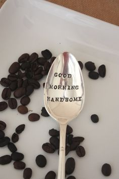 Good Morning Handsome - Hand Letter Stamped Spoon - Vintage Gift - For Him via Etsy. This would be a cute gift!
